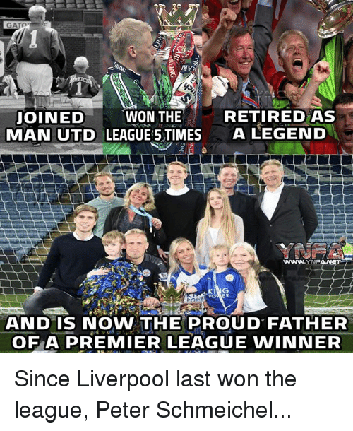 Memes, Premier League, and The League: GATOT  JOINED  WON THE  RETIRED AS  MAN UTD LEAGUE 5 TIMES  A LEGEND  YNFA  POWER  AND IS NOW THE PROUD FATHER  OF A PREMIER LEAGUE WINNER Since Liverpool last won the league, Peter Schmeichel...