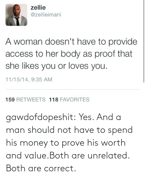 worth: gawdofdopeshit:  Yes. And a man should not have to spend his money to prove his worth and value.Both are unrelated. Both are correct.