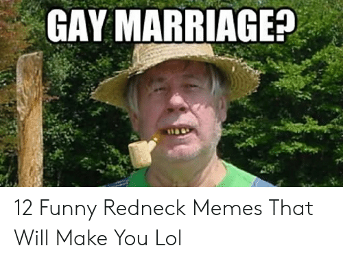 Funny Redneck Memes: GAY MARRIAGE? 12 Funny Redneck Memes That Will Make You Lol