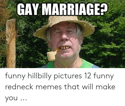 Funny Redneck Memes: GAY MARRIAGE? funny hillbilly pictures 12 funny redneck memes that will make you ...