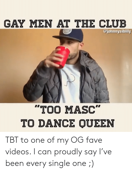 """TBT: GAY MEN AT THE CLUB  @johnnysibilly  TOO MASC""""  TO DANCE QUEEN TBT to one of my OG fave videos. I can proudly say I've been every single one ;)"""
