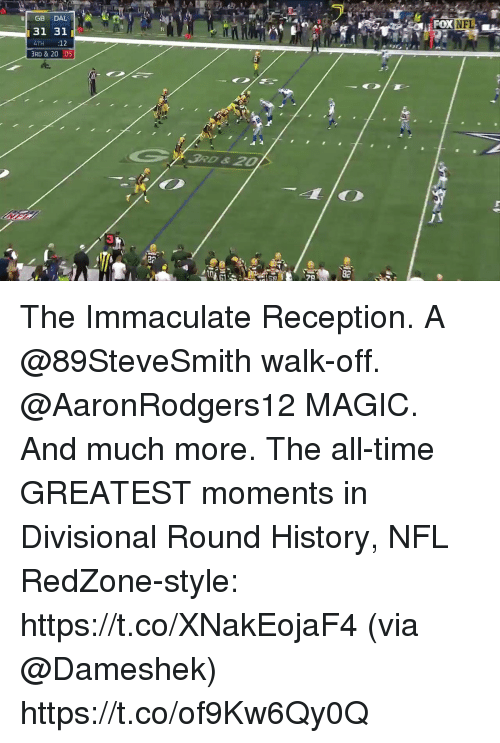 immaculate: GB DAL  31 311  4TH :12  3RD & 20 05  3RD &20  82 The Immaculate Reception. A @89SteveSmith walk-off. @AaronRodgers12 MAGIC. And much more.  The all-time GREATEST moments in Divisional Round History, NFL RedZone-style: https://t.co/XNakEojaF4 (via @Dameshek) https://t.co/of9Kw6Qy0Q