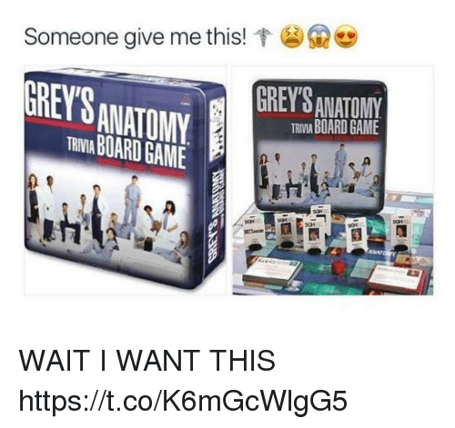 Memes, Game, and Board: Ge  Someone give me this!  GREY'S  GREY'S ANATONY  TRIIA BOARD GAME  ANATOMY  TRBR GAME WAIT I WANT THIS https://t.co/K6mGcWlgG5