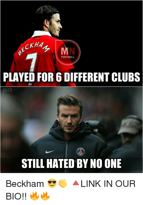 Memes, 🤖, and Beckham: gECAHA  FOOTBALL  PLAYED FOR 6 DIFFERENT CLUBS  Ali23  STILL HATED BY NO ONE Beckham 😎👏 🔺LINK IN OUR BIO!! 🔥🔥