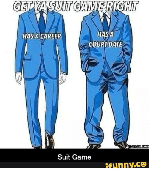 Dating Memes: GEDYASUITGAME RIGHT  HAS A  HAS A CAREER  COURT DATE  Meme SOCOM  Suit Game  ifunny.CO