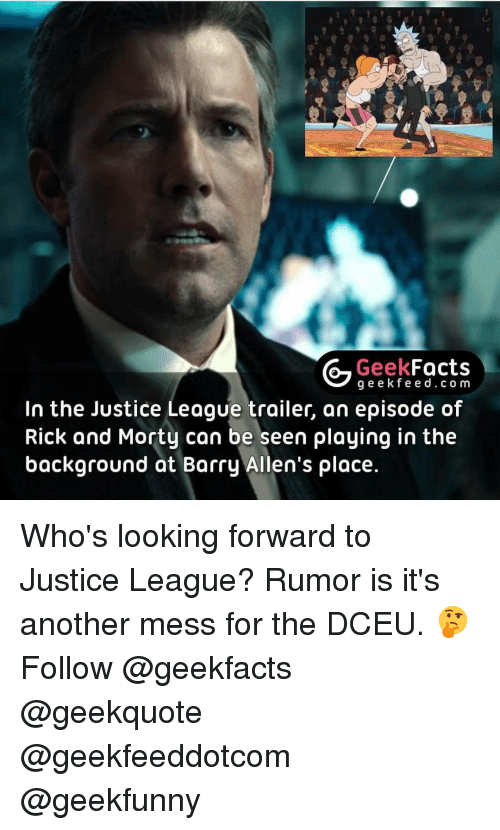 barry allen: Geek  Facts  g e e k fe e d c o m  In the Justice League trailer, an episode of  Rick and Morty can be seen playing in the  background at Barry Allen's place. Who's looking forward to Justice League? Rumor is it's another mess for the DCEU. 🤔 Follow @geekfacts @geekquote @geekfeeddotcom @geekfunny