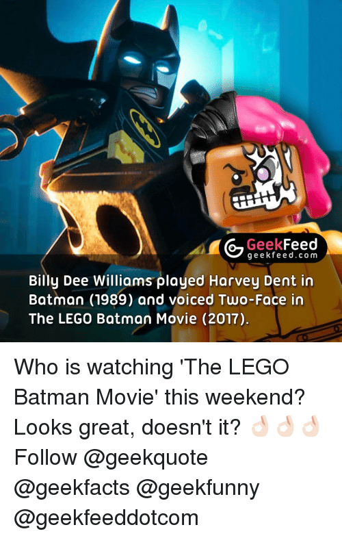 Two-Face: Geek  Feed  g e e k fe e d.co m  Billy Dee Williams played Harvey Dent in  Batman (1989) and voiced Two-Face in  The LEGO Batman Movie (2017) Who is watching 'The LEGO Batman Movie' this weekend? Looks great, doesn't it? 👌🏻👌🏻👌🏻 Follow @geekquote @geekfacts @geekfunny @geekfeeddotcom