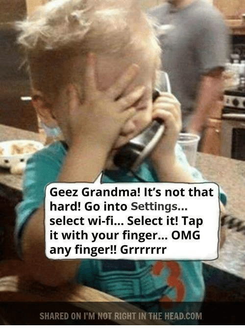 Grandma, Head, and Omg: Geez Grandma! It's not that  hard! Go into Settings...  select wi-fi... Select it! Tap  it with your finger... OMG  any finger!! Grrrrrrr  SHARED ON I M NOT RIGHT IN THE HEAD.COM