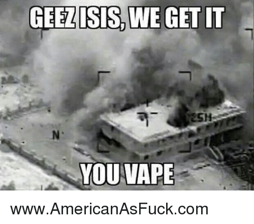 Memes, 🤖, and Vapes: GEEZISISWE GET IT  YOU VAPE www.AmericanAsFuck.com