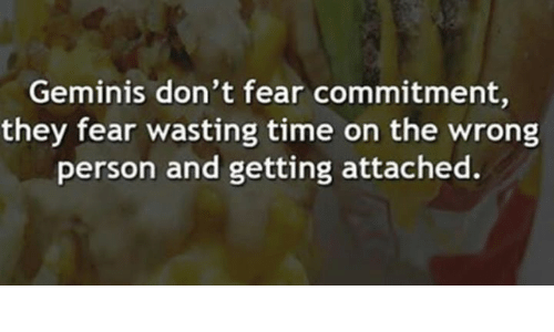 Time, Fear, and They: Geminis don't fear commitment,  they fear wasting time on the wrong  person and getting attached.