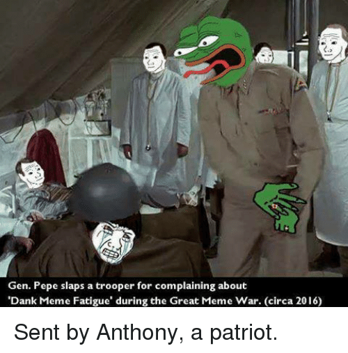 "meme war: Gen. Pepe slaps a trooper for complaining about  'Dank Meme Fatigue"" during the Great Meme War. (circa 2016) Sent by Anthony, a patriot."
