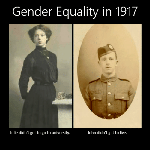 Equalizer, Live, and Dank Memes: Gender Equality in 1917  Julie didn't get to go to university  John didn't get to live.