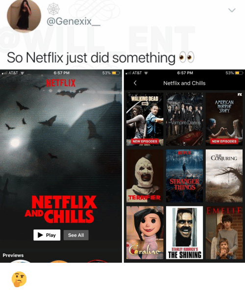 Walking Dead: @GenexIX  So Netflix just did something  l AT&T  6:57 PM  53% í  O.  .11 AT&T  6:57 PM  53%  NETFLIX  Netflix and Chills  FX  WALKING DEAD  AMERICAN  ORROR  STORY  амс  Vampire Diane  NEW EPISODES  NEW EPISODES  TL  CONJURING  STRANGER  THINGS  ER  NETFLIX  CHILLS  AND  E MELI  Play  See All  STANLEY KUBRICK'S  Previews  THE SHINING 🤔