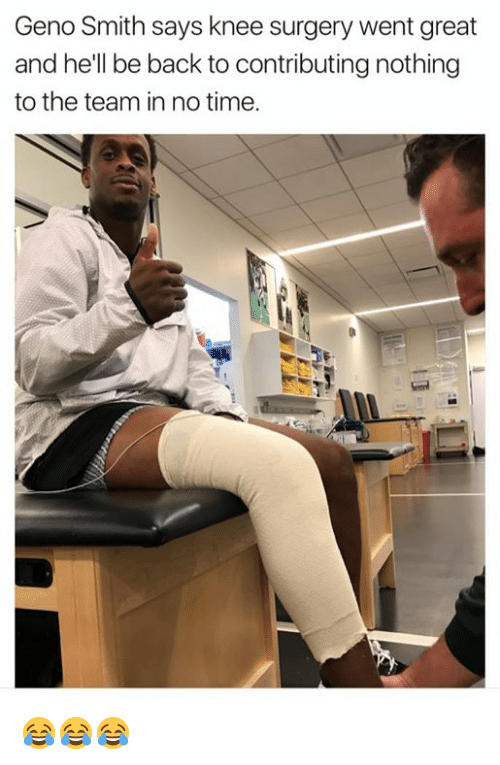 Geno Smith: Geno Smith says knee surgery went great  and he'll be back to contributing nothing  to the team in no time. 😂😂😂