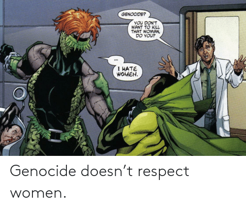 genocide: Genocide doesn't respect women.