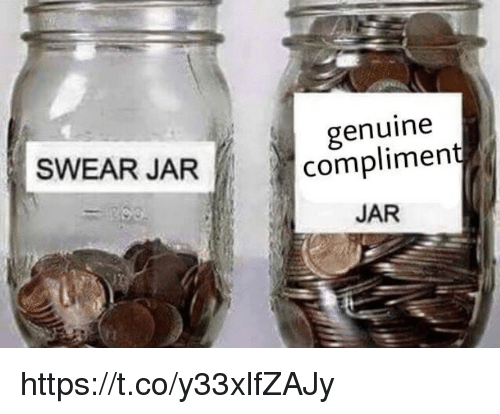 Jarreds: genuine  complimen  JAR  SWEAR JAR https://t.co/y33xlfZAJy