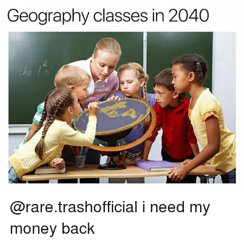 Money, Dank Memes, and Back: Geography classes in 2040 @rare.trashofficial i need my money back