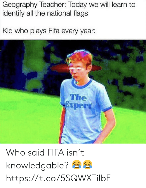 flags: Geography Teacher: Today we will learn to  identify all the national flags  Kid who plays Fifa every year:  The  per Who said FIFA isn't knowledgable? 😂😂 https://t.co/5SQWXTilbF