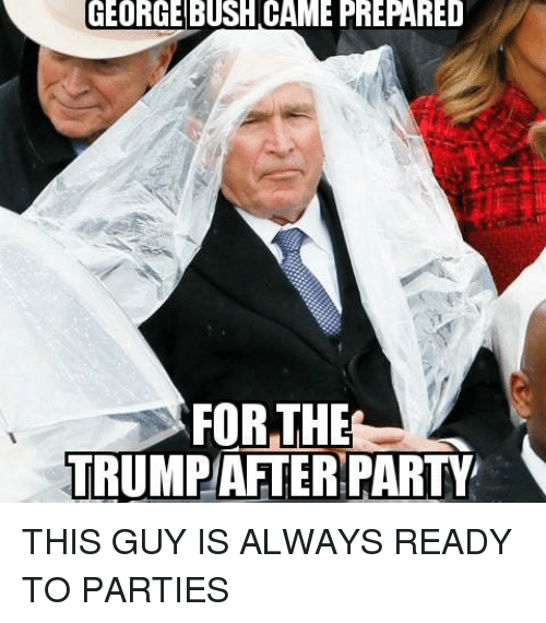 Memes, George Bush, and 🤖: GEORGE BUSH CAME PREPARED  FOR THE  PARTY THIS GUY IS ALWAYS READY TO PARTIES