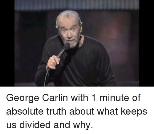 George Carlin, Memes, and 🤖: George Carlin with 1 minute of absolute truth about what keeps us divided and why.