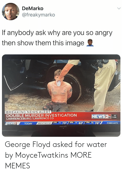 George: George Floyd asked for water by MoyceTwatkins MORE MEMES