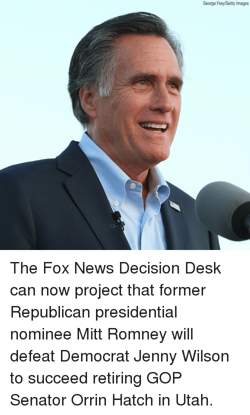The Fox: George Frey/Getty Images The Fox News Decision Desk can now project that former Republican presidential nominee Mitt Romney will defeat Democrat Jenny Wilson to succeed retiring GOP Senator Orrin Hatch in Utah.