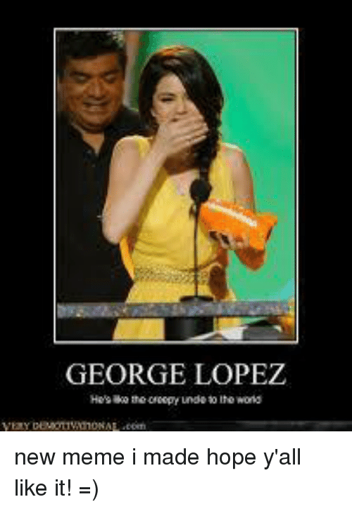 george lopez new meme i made hope yall like it 1000946 george lopez new meme i made hope y'all like it! = george lopez