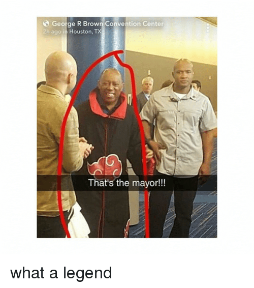 Naruto, Houston, and Legend: George R Brown Convention Center  2h ago in Houston, TX  That's the mayor!! what a legend