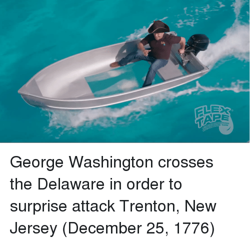 George Washington: George Washington crosses the Delaware in order to surprise attack Trenton, New Jersey (December 25, 1776)