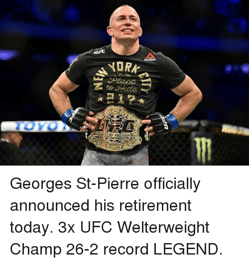 UFC: Georges St-Pierre officially announced his retirement today.  3x UFC Welterweight Champ 26-2 record LEGEND.