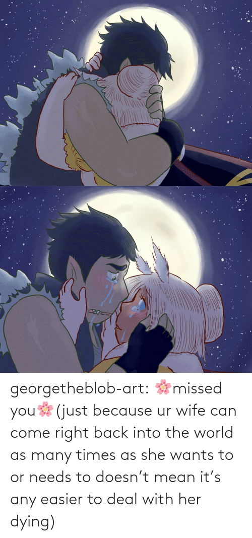 deal: georgetheblob-art:  🌸missed you🌸(just because ur wife can come right back into the world as many times as she wants to or needs to doesn't mean it's any easier to deal with her dying)