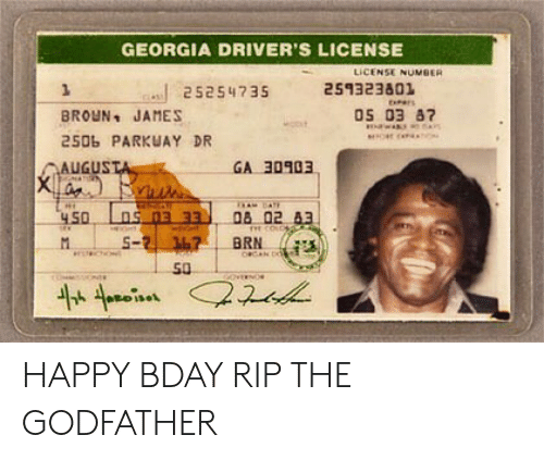 The Godfather: GEORGIA DRIVER'S LICENSE  LICENSE NUMBER  25254735 251323801  BROUN JANES  250b PARKUAY DR  AUGUS  oS 03 87  GA 30903  BRN  50 HAPPY BDAY  RIP THE GODFATHER