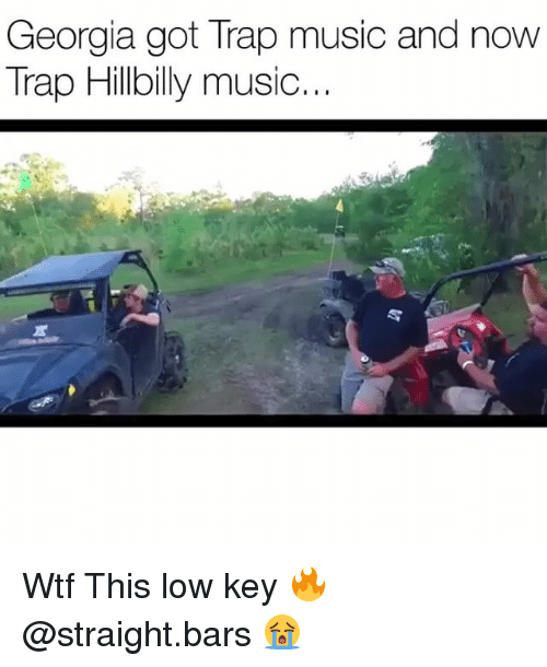Funny, Low Key, and Music: Georgia got Trap music and now  Trap Hillbilly music. Wtf This low key 🔥 @straight.bars 😭