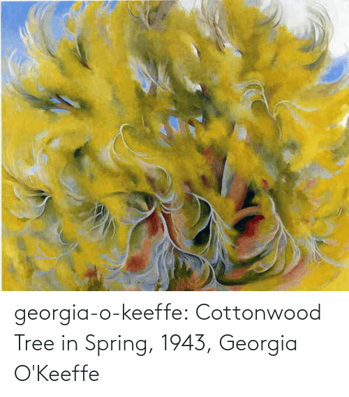 Tree: georgia-o-keeffe:  Cottonwood Tree in Spring, 1943, Georgia O'Keeffe