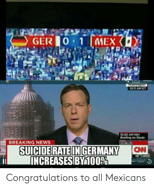 Nih: GER0 1 MEX  O:11 AMET  0:30 AM NIH  Briefing on Ebola  BREAKING NEWS  CNN  INCREASES BMil00% Congratulations to all Mexicans