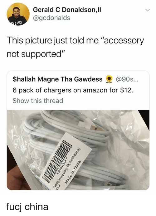 "Amazon, China, and Chargers: Gerald C Donaldson,ll  @gcdonalds  EWS  This picture just told me ""accessory  not supported""  $hallah Magne Tha Gawdess @90s..·  6 pack of chargers on amazon for $12.  Show this thread fucj china"