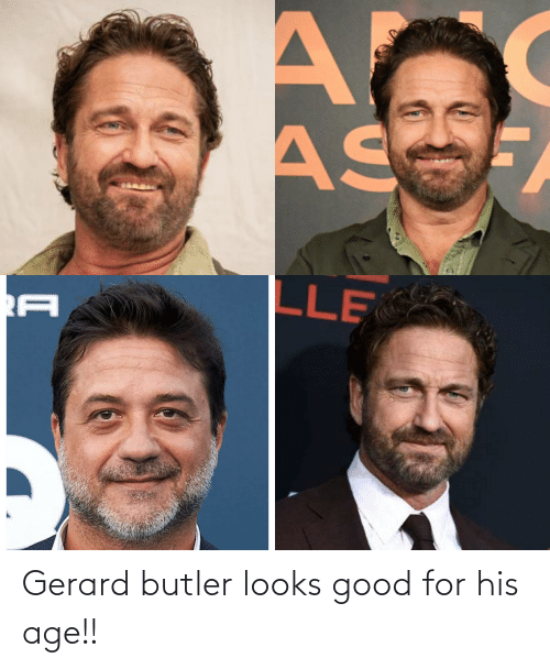 Looks Good: Gerard butler looks good for his age!!
