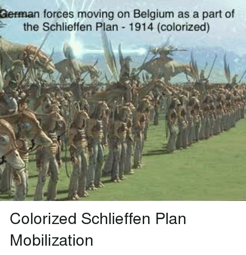 Belgium, Funny, and German: German forces moving on Belgium as a part of  the Schlieffen Plan 1914 (colorized) Colorized Schlieffen Plan Mobilization