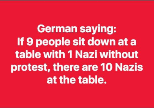 sit down: German saying:  If 9 people sit down at a  table with 1 Nazi without  protest, there are 10 Nazis  at the table.