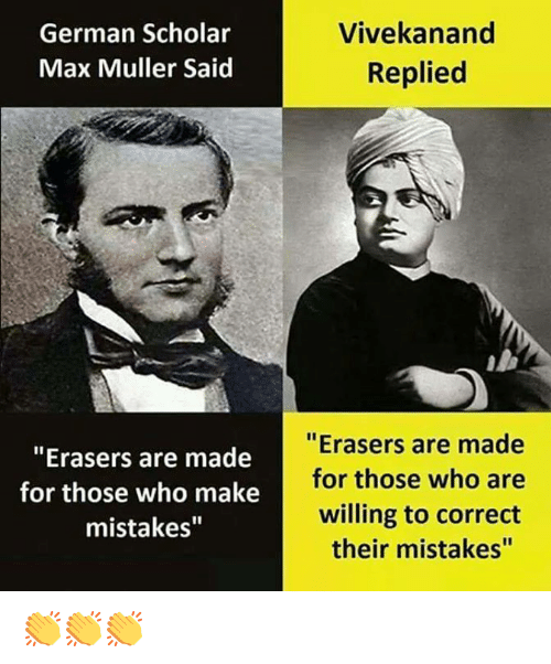 """Memes, Scholar, and Mistakes: German Scholar  Max Muller Said  Vivekanand  Replied  """"Erasers are made  for those who make  mistakes""""  """" Erasers are made  for those who are  willing to correct  their mistakes"""" 👏👏👏"""