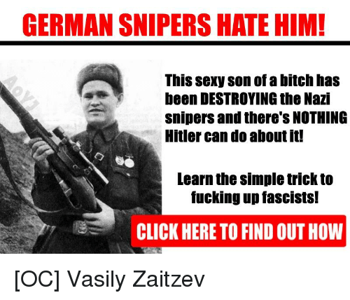 Hitlerism: GERMAN SNIPERS HATE HIM!  This sexy son of a bitch has  been DESTROYING the Nazi  snipers and there'S NOTHING  Hitler can do about it!  Learn the simple trick to  fucking up fascIstS!  CLICK HERE TO FIND OUT HOW
