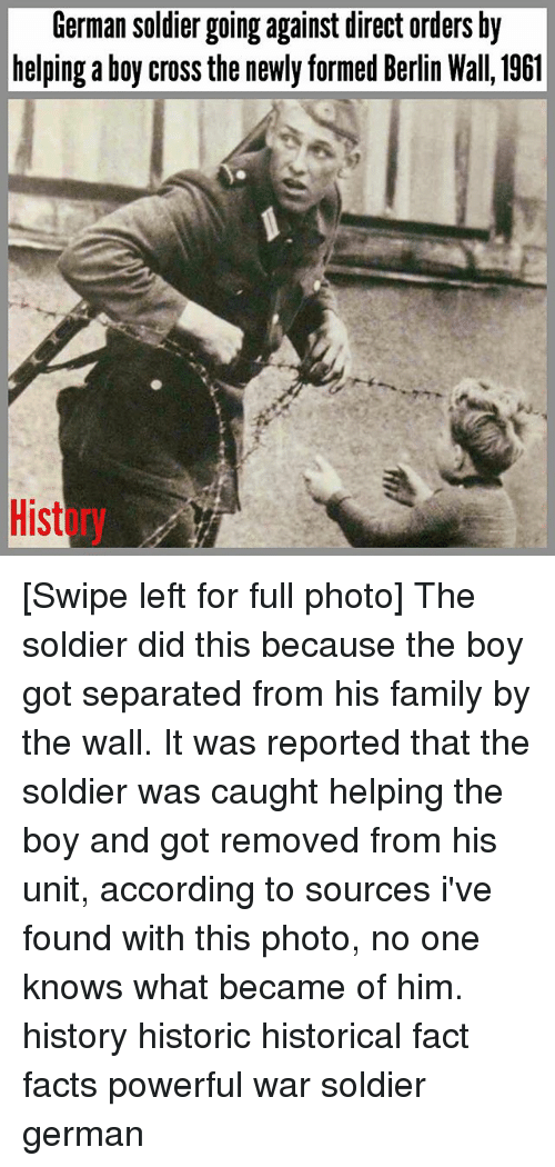 Facts, Family, and Memes: German soldier going against direct orders by  helping a boy cross the newly formed Berlin Wall, 1961 [Swipe left for full photo] The soldier did this because the boy got separated from his family by the wall. It was reported that the soldier was caught helping the boy and got removed from his unit, according to sources i've found with this photo, no one knows what became of him. history historic historical fact facts powerful war soldier german
