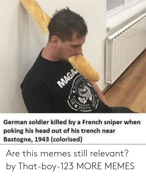 Colorised: German soldier killed by a French sniper when  poking his head out of his trench near  Bastogne, 1943 (colorised) Are this memes still relevant? by That-boy-123 MORE MEMES