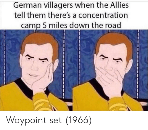concentration camp: German villagers when the Allies  tell them there's a concentration  camp 5 miles down the road Waypoint set (1966)