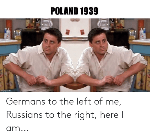 russians: Germans to the left of me, Russians to the right, here I am...