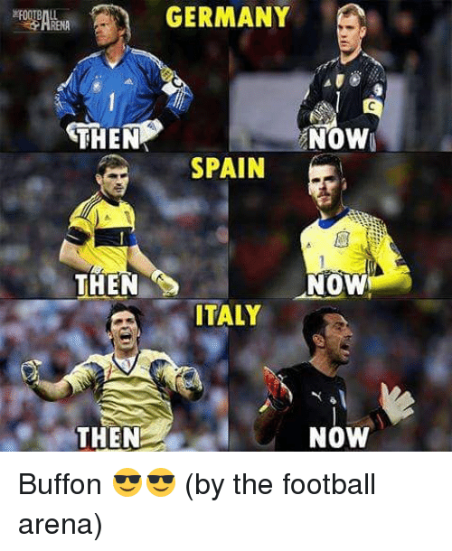Football, Germany, and Spain: GERMANY  THEN  NOW  SPAIN  THEN  NOW  ITALY  THEN  NOW Buffon 😎😎 (by the football arena)