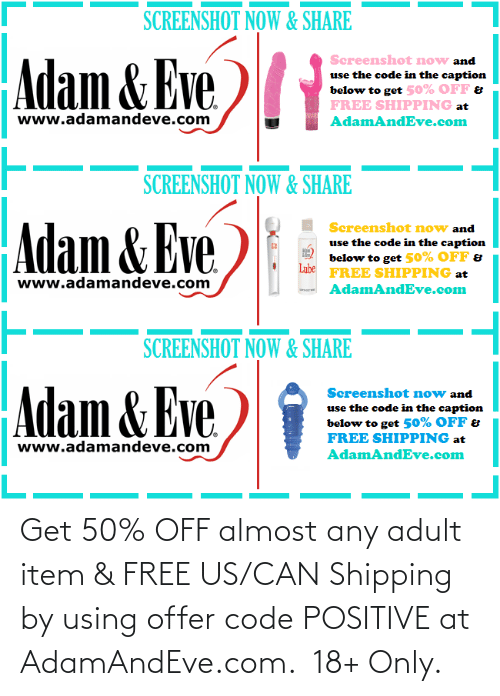 Only:   Get 50% OFF almost any adult item & FREE US/CAN Shipping by using offer code POSITIVE at AdamAndEve.com.  18+ Only.