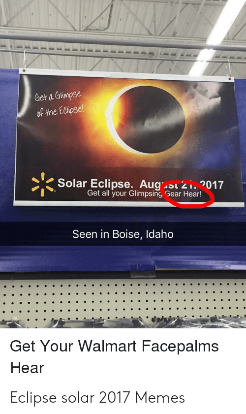 Eclipse Solar 2017: Get a alimpse  of the Elipsel  冫-SolarEclipse. Augası 21·2017  Get all your Glimpsing Gear Hear!  Seen in Boise, ldaho  Get Your Walmart Facepalms  Hear Eclipse solar 2017 Memes