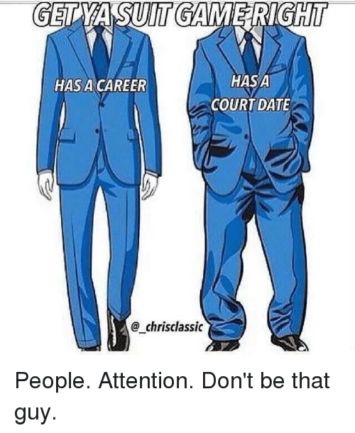 dont be that guy: GET A SUNT GAME RIGHT  HASA  HAS A CAREER  COURT DATE  chris classic People. Attention. Don't be that guy.