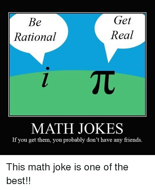 Memes, Math, and 🤖: Get  Be  Real  Rational  TU  MATH JOKES  If you get them, you probably don't have any friends. This math joke is one of the best!!